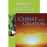 Bundle Offer #1: Christ & Creation and Farming that Brings Glory to God