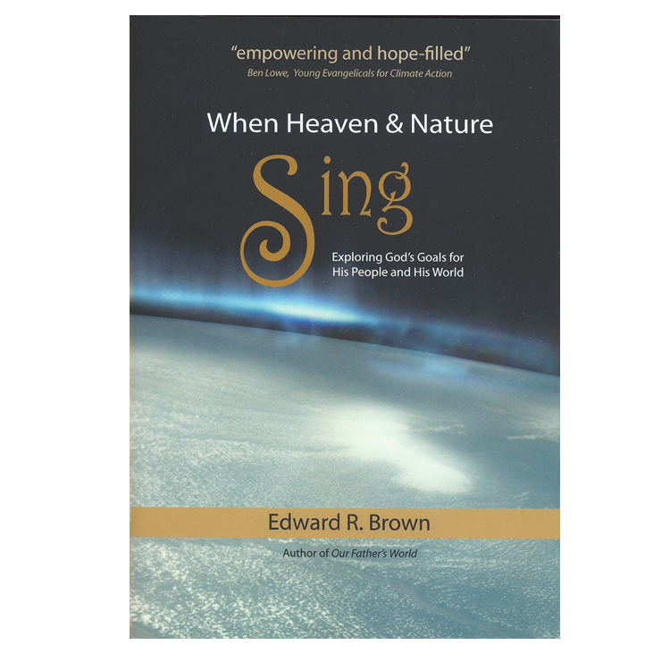 When Heaven and Nature Sing: Exploring God's Goals for His People and His World